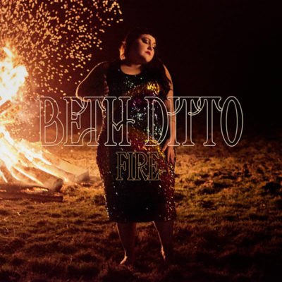 BETH DITTO – FIRE